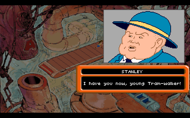 Stanley: I have you now, young Tram-walker!