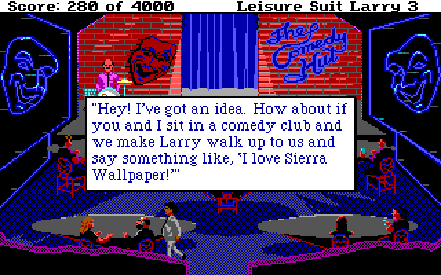 """Hey! I've got an idea. How about if you and I sit in a comedy club and we make Larry walk up to us and say something like, 'I love Sierra Wallpaper!'"""