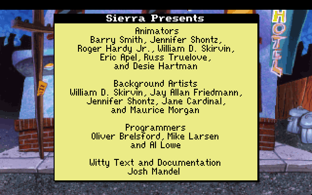 Animators: Barry Smith, Jennifer Shontz, Roger Hardy Jr., William D. Skirvin, Eric Apel, Russ Truelove, and Desie Hartman. Background Artists: William D. Skirvin, Jay Allan Friedmann, Jennifer Shontz, Jane Cardinal, and Maurice Morgan. Programmers: Oliver Brelsford, Mike Larsen and Al Lowe. Witty Text and Documentation: Josh Mandel.