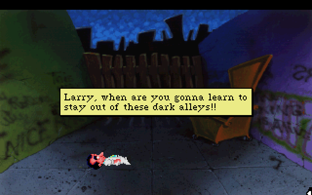 Larry, when are you gonna learn to stay out of these dark alleys!!